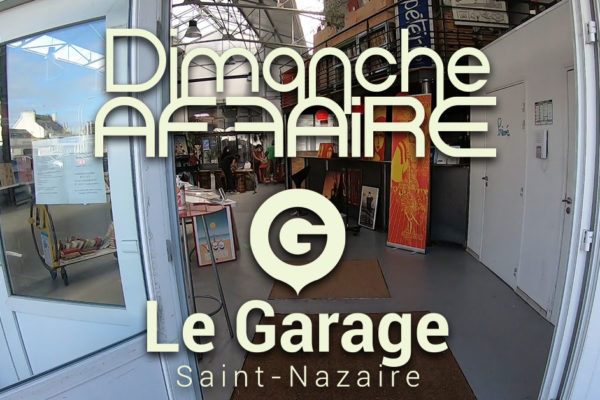 Dimanches AF-FAIRE Le Garage Saint-Nazaire